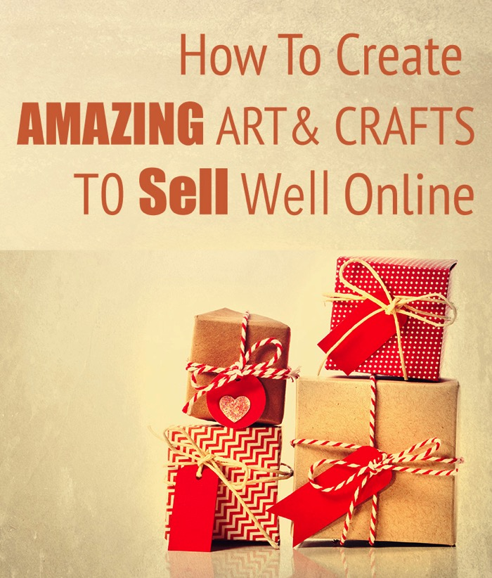 How to create amazing art and crafts that sell well online for How to make arts and crafts to sell